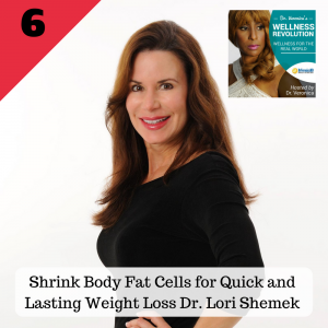 Shrink Body Fat Cells for Quick and Lasting Weight Loss with Dr. Lori Shemek