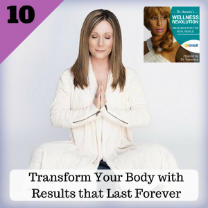 Ep 10: Transform Your Body with results that Last Forever