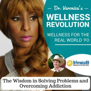90: The Wisdom in Solving Problems and Overcoming Addiction - Dr. Veronica Anderson
