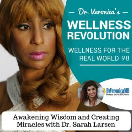 98: Awakening Wisdom and Creating Miracles with Dr. Sarah Larsen – Dr. Veronica Anderson